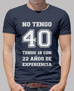 40 años Design T Shirt, Shirt Designs, Men's Fashion, Fashion Outfits, 40th Birthday Quotes, Men Accesories, Mexican Outfit, Girl Inspiration, Funny Tees