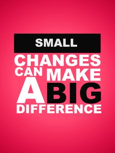 Small changes can make a big difference!