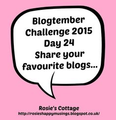 Rosie's Cottage: Blogtember Day 24: Favourite Bloggers! Blogging, Cottage, Posts, Day, Messages, Cabin, Cottages