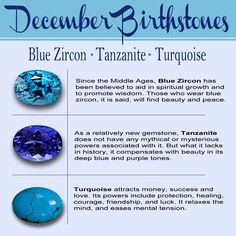 December is the last month of the year. Turquoise, Zircon, and the Tanzanite are the three birthstones for anyone born in the month of December.