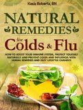 Free Kindle Book -  [Health & Fitness & Dieting][Free] Natural Remedies For Colds And Flu: How To Boost Your Immune System, Protect Yourself Naturally and Prevent Colds and Influenza with Herbal Remedies and ... Changes (Natural Remedies Series Book 1) Check more at http://www.free-kindle-books-4u.com/health-fitness-dietingfree-natural-remedies-for-colds-and-flu-how-to-boost-your-immune-system-protect-yourself-naturally-and-prevent-colds-and-influenza-with-herbal-remedies-and/