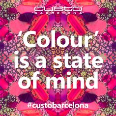 'Color' es un estado de ánimo, un estilo de vida! Descubre por qué en http://custo.com/  'Colour' is a state of mind, a way of life! Discover why at http://custo.com/