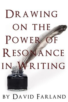 David Farland Nails It: Drawing on the Power of Resonance in Writing
