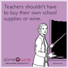 Free, SomeWine Ecard: Teachers shouldn't have to buy their own school supplies or wine.