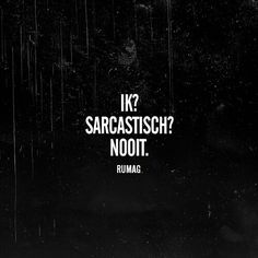 Ik? Sarcastisch? Nooit. Meant To Be Quotes, Love Me Quotes, Some Quotes, Words Quotes, Quote Of The Day, Best Quotes, Sayings, Sarcastic Quotes, Funny Quotes