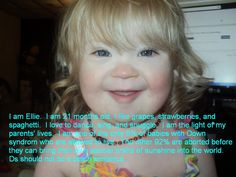 92% of babies with Down syndrome are aborted needlessly.  Ellie would like to change that.