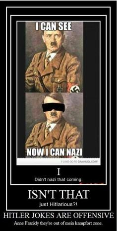 I love Hitler Jokes, especially because I'm a history major and I'm banned from using them..all the more tempting