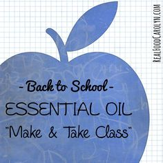"Essential Oils: ""Make & Take"" Class - Back to School   Real Food Carolyn"