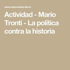 Actividad - Mario Tronti - La política contra la historia