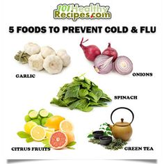 5 FOODS TO PREVENT COLDS & FLU    1. Garlic    2. Onions    3. Spinach    4. Citrus Fruits    5. Green Tea