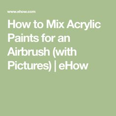 How to Mix Acrylic Paints for an Airbrush (with Pictures) | eHow
