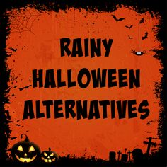 No one wants to trick or treat in the rain! Here are some rainy Hallowen alternatives so you can have fun, but not get wet!