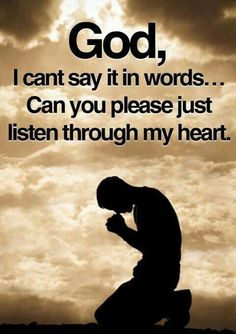 I don't know about anyone else, but sometimes I just can't seem to find the words to say what I want to say to God.so yes God.please listen to my heart.in Jesus name: Amen Religious Quotes, Spiritual Quotes, Spiritual Growth, Spiritual Meditation, Faith Quotes, Bible Quotes, Wisdom Bible, Free Quotes, Praying To God