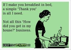 Haha, how I feel about a certain someone when his wife leaves every morning ;)