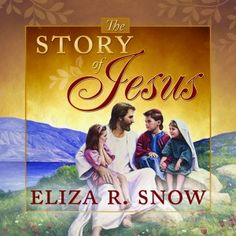 The Story of Jesus by Eliza R. Snow. With full-color photos, all ages will enjoy this special reprinting of Eliza R. Snow's book. Eliza, the second Relief Society president of the LDS church, teaches the truths that testify of Jesus as the Son of God. Describing events from Christ's birth and ministry to His crucifixion and appearance among the Nephites, this book is perfect for teaching both children and adults about the Savior and the scriptures.