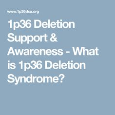 1p36 Deletion Support & Awareness - What is 1p36 Deletion Syndrome?