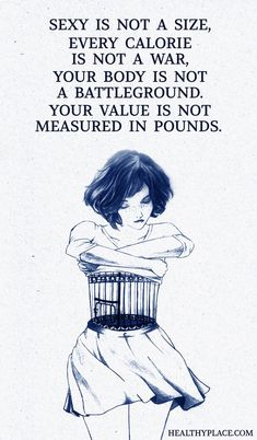 Quote on eating disorders - Sexy is not a size, every calories is not a war, your body is not a battleground. Your value is not measured in pounds.