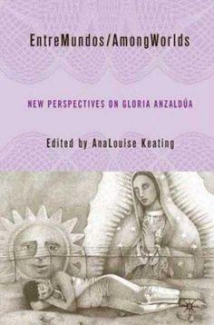 EntreMundos/ AmongWorlds: New Perspectives on Gloria E. Anzaldua