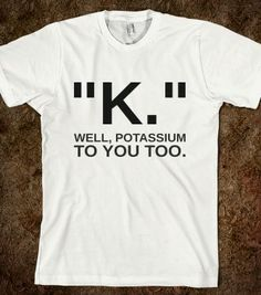 K WELL POTASSIUM TO YOU - Hipster Apparel - Skreened T-shirts, Organic Shirts, Hoodies, Kids Tees, Baby One-Pieces and Tote Bags