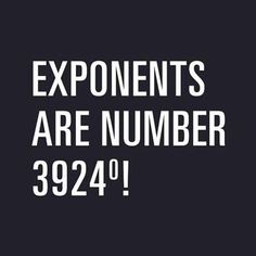 Exponents; we just talked about exponents to the zero power this week....perfect!