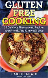 NEW Cookbook: Gluten Free Cooking: 36 Delicious Thanksgiving Recipes Your Friends and Family Will Love  http://wheatfreemom.com/blog/new-cookbook-gluten-free-cooking-36-delicious-thanksgiving-recipes-your-friends-and-family-will-love/