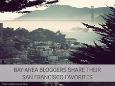 Post image for 17 Bay Area Bloggers & Their San Francisco Favorites