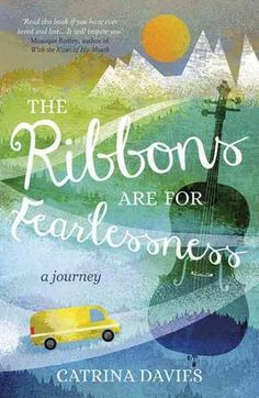 The Ribbons Are for Fearlessness: My Journey from Norway to Portugal Beneath the