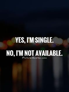 single quotes Yes, Im single. No, Im not available - quotes Favorite Quotes, Best Quotes, Funny Quotes, Quotes Quotes, Work Quotes, Attitude Quotes, Change Quotes, Quotes On Lies, Lying Men Quotes
