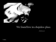 We found love in a hopeless place.