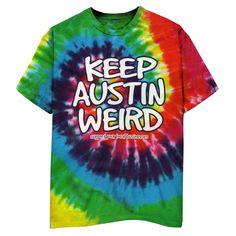 keep austin weird t-shirt texas artsy...love Austin, a litttle sad it is growing really fast but all cool hangouts still here!