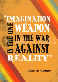 Imagination is the one weapon in the war against reality