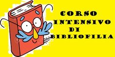 Corso intensivo di BIBLIOFILIA sabato 25 Febbraio!