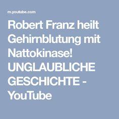 Robert Franz heilt Gehirnblutung mit Nattokinase! UNGLAUBLICHE GESCHICHTE - YouTube