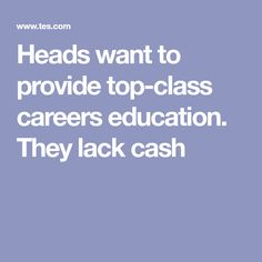 Heads want to provide top-class careers education. They lack cash Career Education, Secretary, Student, Money, School, Silver, Career Training