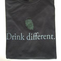 "Super soft t-shirt featuring Craft Beer Hound's ""Drink Different"" graphic. Gifts for Beer Lovers starting at just $4.95! Gifts For Beer Lovers, Beer Shirts, Home Brewing, Craft Beer, Drinks, T Shirt, Clothes, Drinking, Supreme T Shirt"