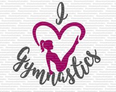 I love Gymnastics, svg, cut, file, decal, vector, girl, girls, gym, leotard, sports, sport, toddler, shirt, child, kid's, design, files