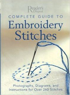 Complete Guide to Embroidery Stitches: Photographs, Diagrams, and Instructions for Over 260 Stitches ad