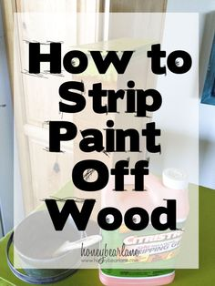 How To Strip Paint Off Wood
