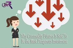 Why Commodity Futures Is Said To Be the Most Dangerous Investment  Commodity futures for a variety of agricultural products, minerals, and currencies trade on exchanges. Before making an investment, you must understand the mechanics and risks of commodity futures trading.