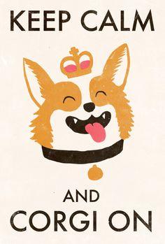Keep Calm And Corgi On! Haha love my Corgi! Corgi Dog, Dog Cat, Dachshund, The Bloodhound Gang, Keep Calm, Pembroke Welsh Corgi, Art Graphique, Puppy Love, Fur Babies