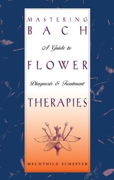 Mastering Bach Flower Therapies: A Guide to Diagnosis and...