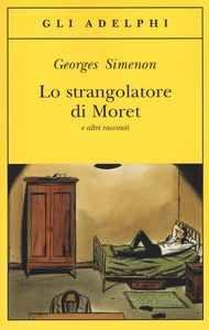 Libro Lo strangolatore di Moret e altri racconti Georges Simenon