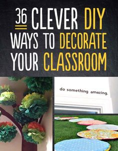 DEFINITELY doing some if these in my room next year!!  36 Clever DIY Ways To Decorate Your Classroom