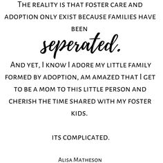 The reality is that foster care and adoption only exist because families have been separated. And yet I know I adore my little family formed by adoption am amazed that I get to be a mom to this little person and cherish the time shared with my foster kids Its complicated.. - Alisa Matheson (me) Check out more tons more adoption & foster care quotes from all sides of the triad on the website. Link in BIO. #ADOPTION #adoptioniscomplex #adoptions #adoptionjourney #hopefuladoptiveparent…