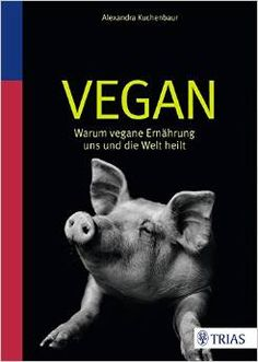 VEGAN - Warum vegan Ernährung uns und die Welt heilt