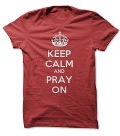 Keep Calm and Pray On Tee Shirt $23.00 http://www.sunfrogshirts.com/Faith/keep-calm-pray-on.html?34281
