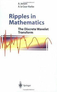 Ripples in Mathematics: The Discrete Wavelet Transform by A. Jensen. $46.55