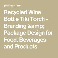 Recycled Wine Bottle Tiki Torch - Branding & Package Design for Food, Beverages and Products