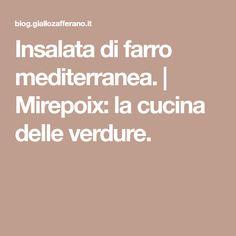 Insalata di farro mediterranea. | Mirepoix: la cucina delle verdure.