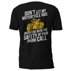 PLEASE NOTE: This design is on the back of the shirt. Oh, pardon me! Please, don't let my motorcycle ride interfere with the safety of your phone call! How rude of me to assume that you would be payin